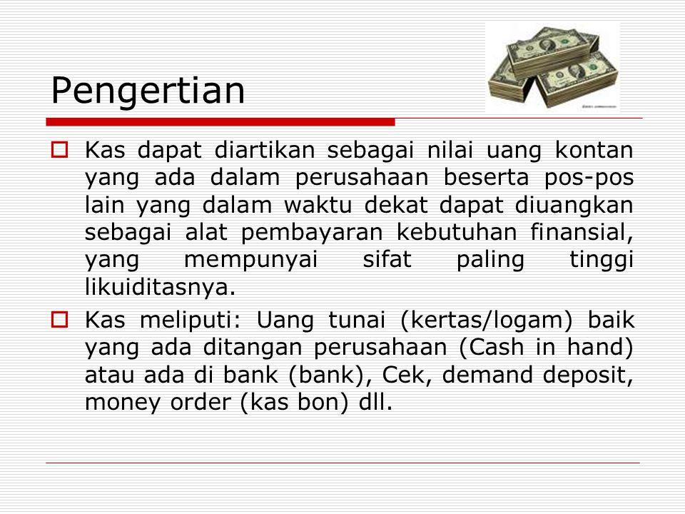 Pengertian  Kas dapat diartikan sebagai nilai uang kontan yang ada dalam perusahaan beserta pos-pos lain yang dalam waktu dekat dapat diuangkan sebag