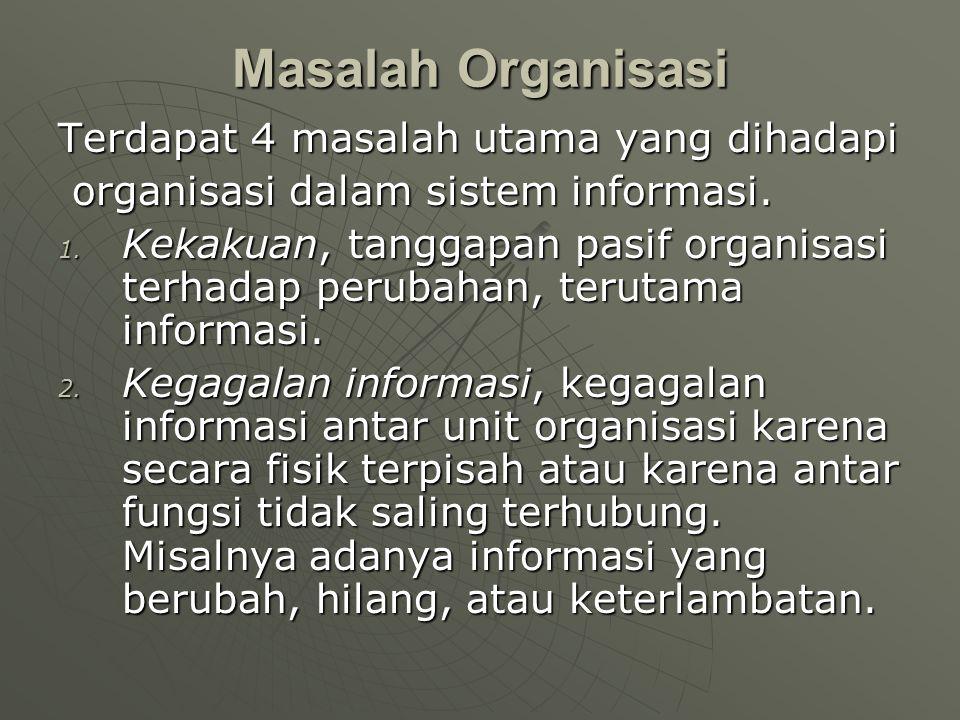 Masalah Organisasi Terdapat 4 masalah utama yang dihadapi organisasi dalam sistem informasi. organisasi dalam sistem informasi. 1. Kekakuan, tanggapan