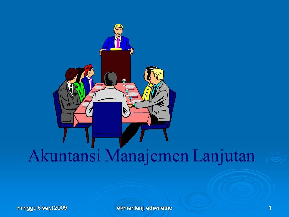 minggu 6 sept 200912 Sistem Informasi Manajemen (SIM) Akuntansi Keuangan Akuntansi Manajemen Akuntansi biaya Informasi Nonakuntansi Hubungan Akuntansi Keuangan dan Akuntansi Manajemen akmenlanj, adiwiratno