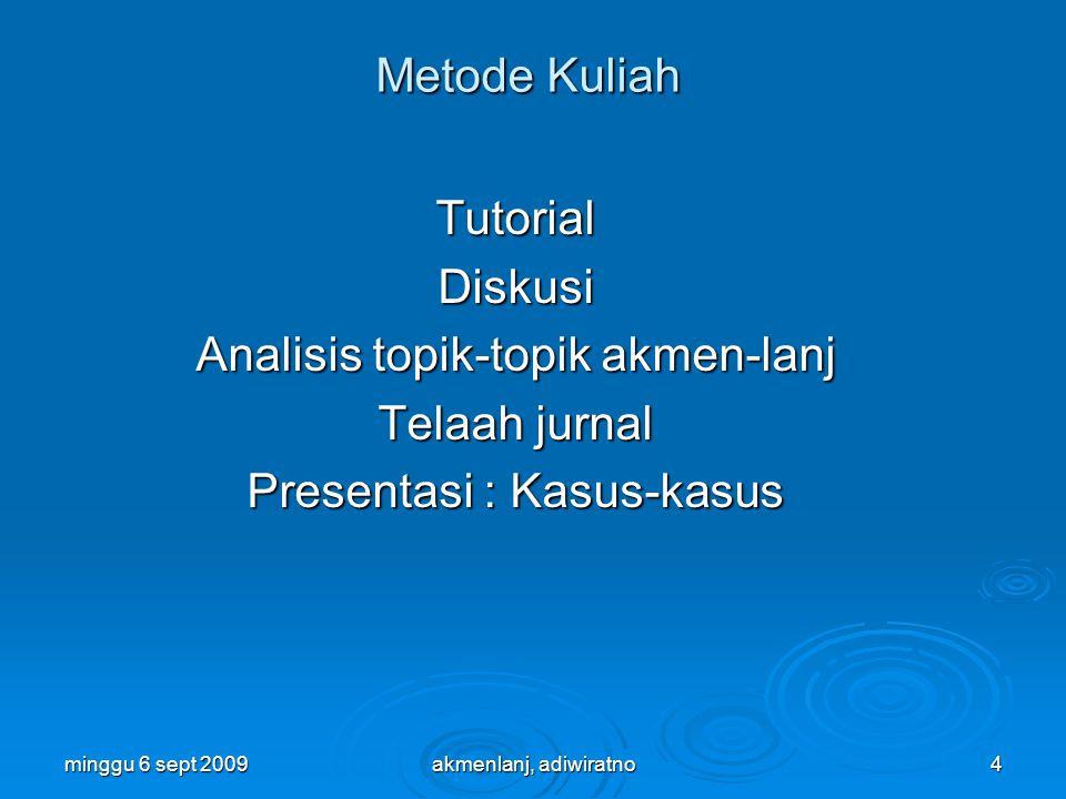 Metode Kuliah TutorialDiskusi Analisis topik-topik akmen-lanj Telaah jurnal Presentasi : Kasus-kasus minggu 6 sept 2009akmenlanj, adiwiratno4
