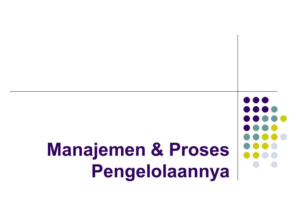 Manajemen & Proses Pengelolaannya