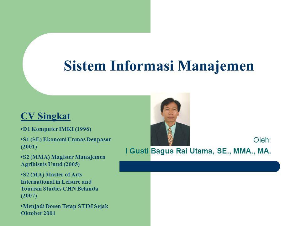 Sistem Informasi Manajemen Oleh: I Gusti Bagus Rai Utama, SE., MMA., MA.