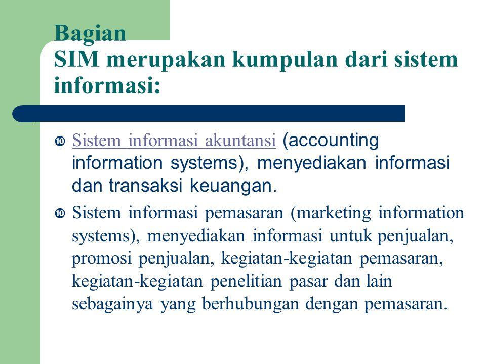 Bagian SIM merupakan kumpulan dari sistem informasi:  Sistem informasi akuntansi (accounting information systems), menyediakan informasi dan transaksi keuangan.