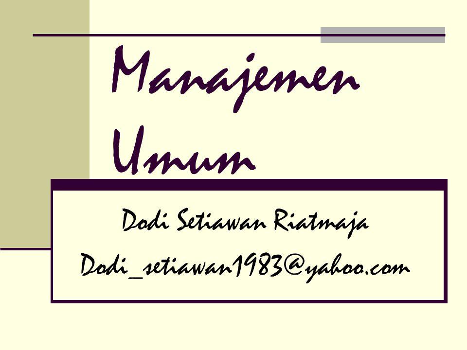 Manajemen Umum Dodi Setiawan Riatmaja Dodi_setiawan1983@yahoo.com