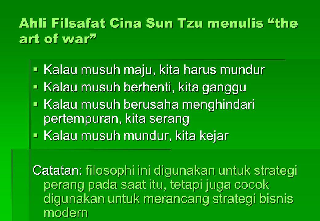 """Ahli Filsafat Cina Sun Tzu menulis """"the art of war""""  Kalau musuh maju, kita harus mundur  Kalau musuh berhenti, kita ganggu  Kalau musuh berusaha m"""