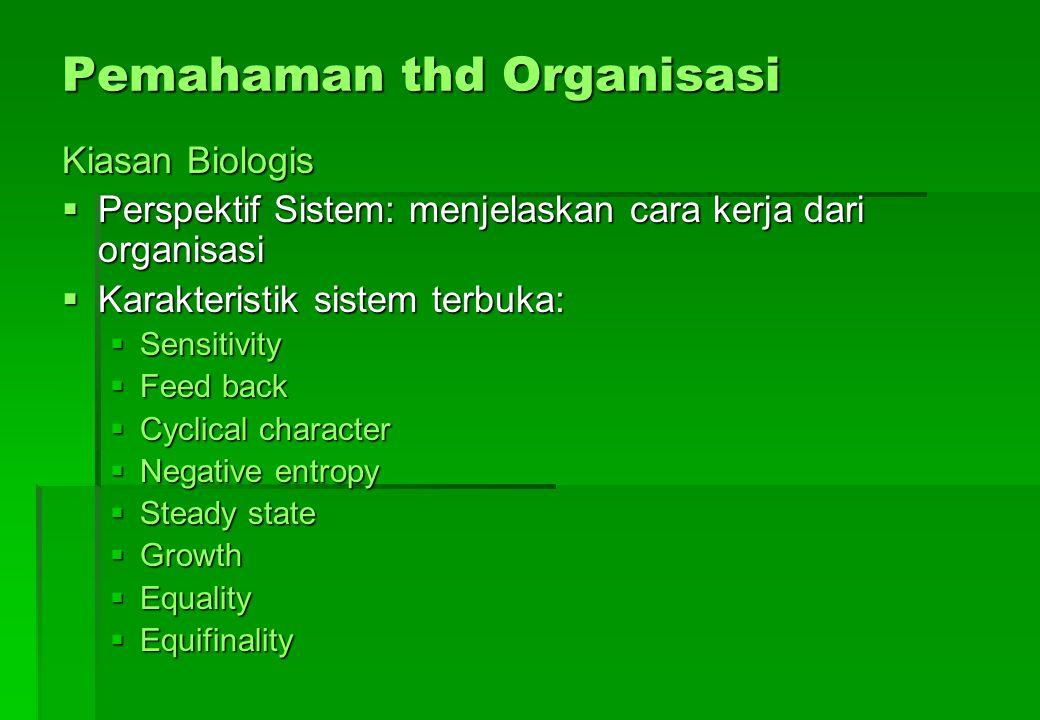Pemahaman thd Organisasi Kiasan Biologis  Perspektif Sistem: menjelaskan cara kerja dari organisasi  Karakteristik sistem terbuka:  Sensitivity  F