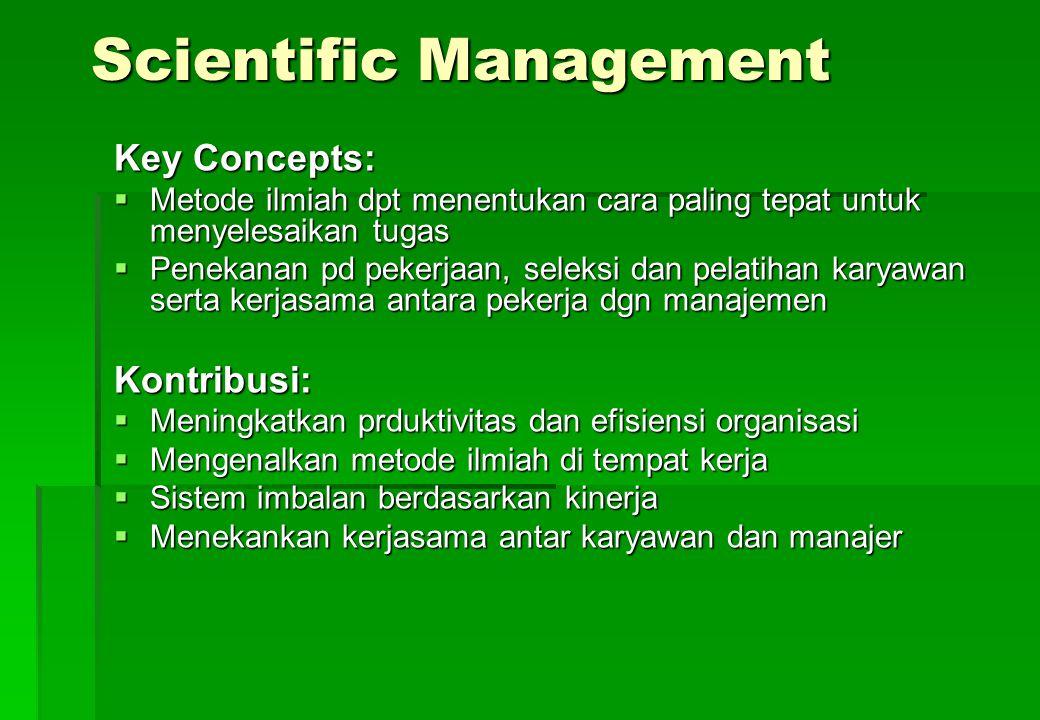 Scientific Management Key Concepts:  Metode ilmiah dpt menentukan cara paling tepat untuk menyelesaikan tugas  Penekanan pd pekerjaan, seleksi dan p