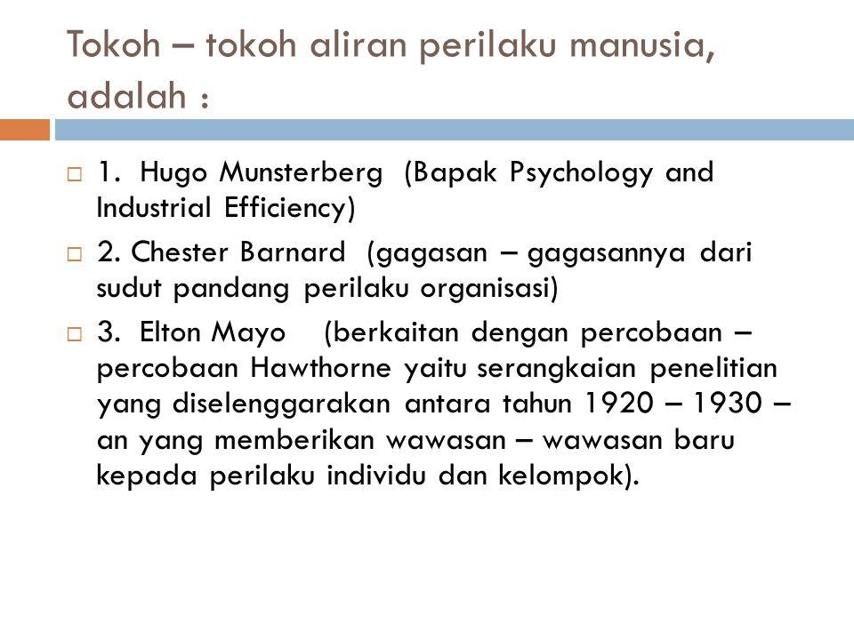 Tokoh – tokoh aliran perilaku manusia, adalah :  1. Hugo Munsterberg (Bapak Psychology and Industrial Efficiency)  2. Chester Barnard (gagasan – gag