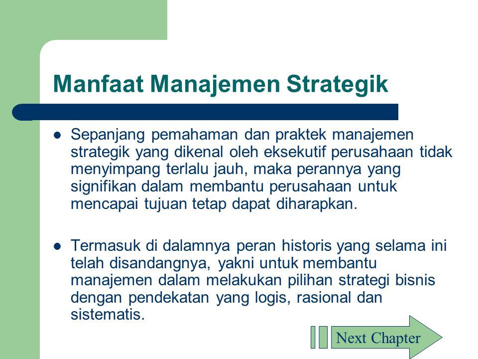 Manfaat Manajemen Strategik  Sepanjang pemahaman dan praktek manajemen strategik yang dikenal oleh eksekutif perusahaan tidak menyimpang terlalu jauh