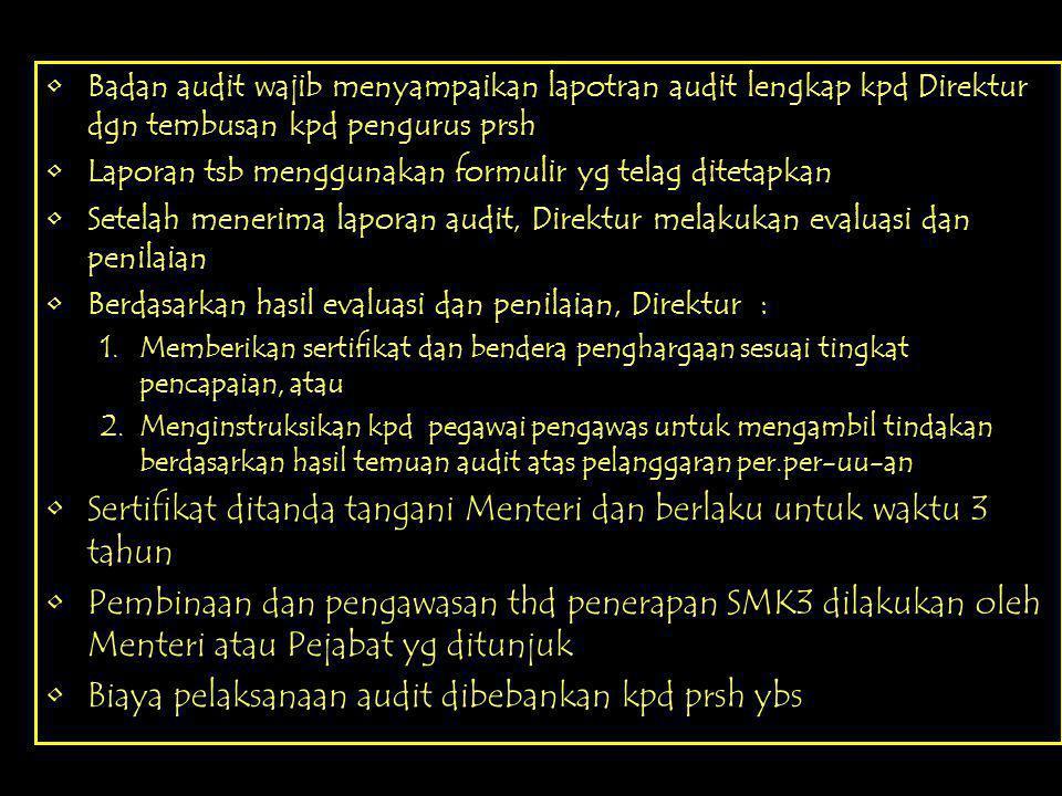 MEKANISME PELAKSANAAN AUDIT •Untuk pembuktian penerapan SMK3, prsh dpt melakukan audit melalui badan audit yg ditunjuk Menteri •Audit SMK3 dilakukan m