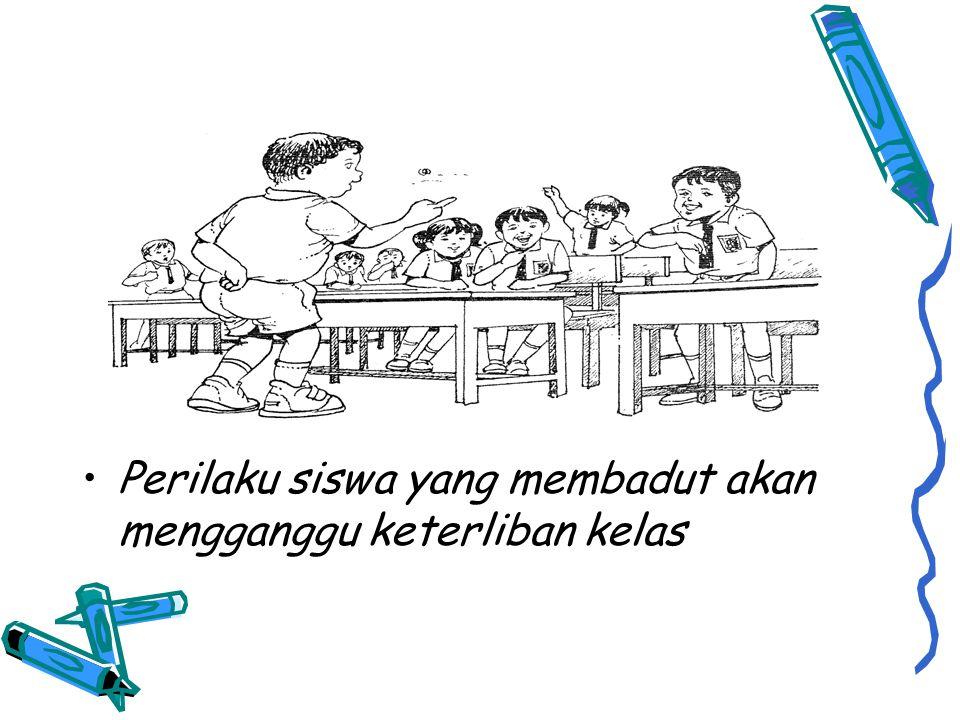 •Perilaku siswa yang membadut akan mengganggu keterliban kelas