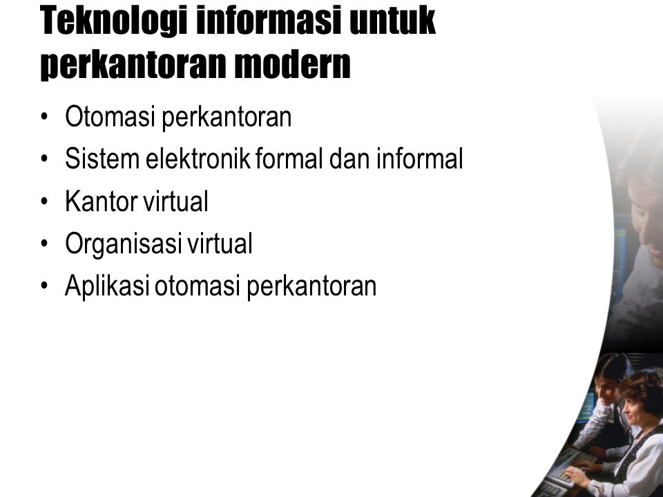 Teknologi informasi untuk perkantoran modern •Otomasi perkantoran •Sistem elektronik formal dan informal •Kantor virtual •Organisasi virtual •Aplikasi
