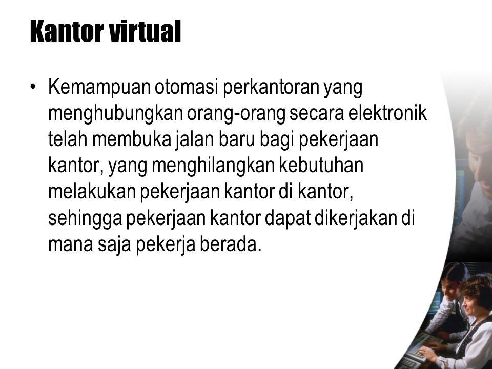 Kantor virtual •Kemampuan otomasi perkantoran yang menghubungkan orang-orang secara elektronik telah membuka jalan baru bagi pekerjaan kantor, yang me