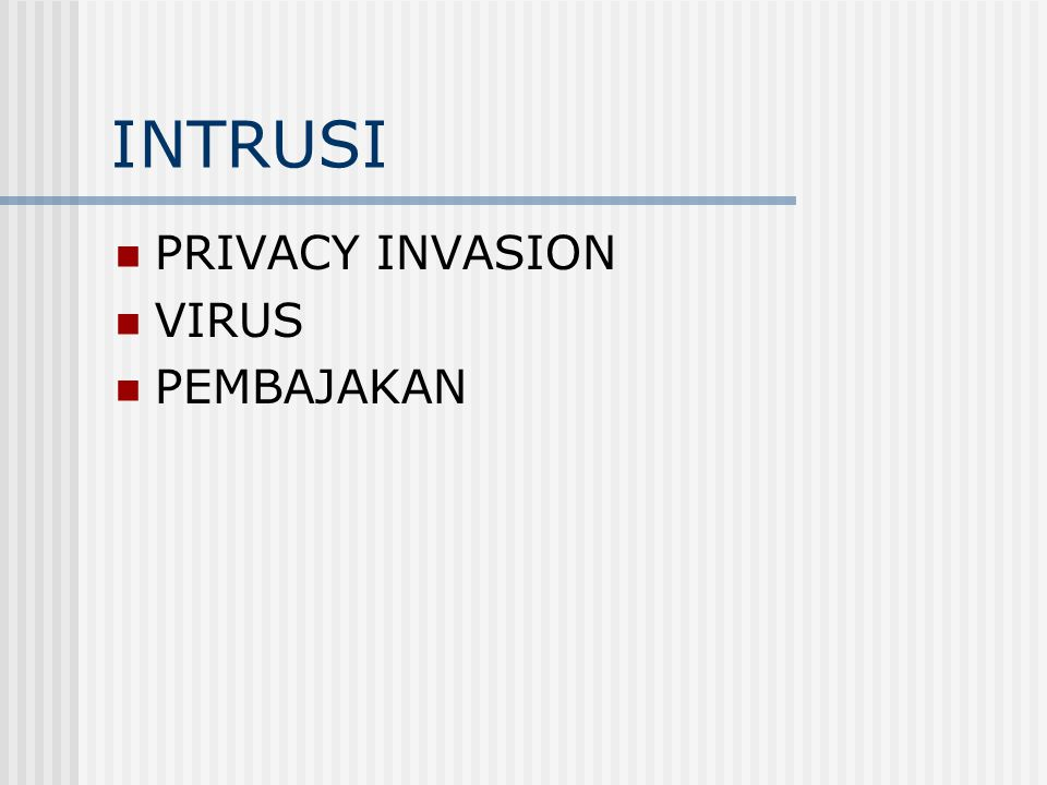 INTRUSI  PRIVACY INVASION  VIRUS  PEMBAJAKAN