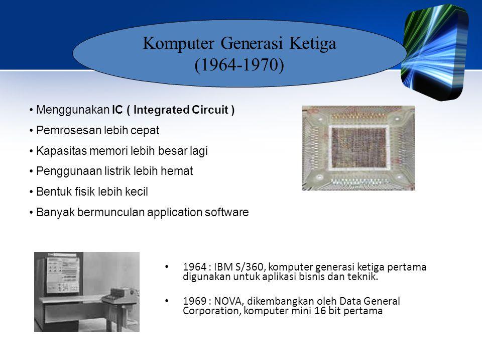 • Menggunakan IC ( Integrated Circuit ) • Pemrosesan lebih cepat • Kapasitas memori lebih besar lagi • Penggunaan listrik lebih hemat • Bentuk fisik l