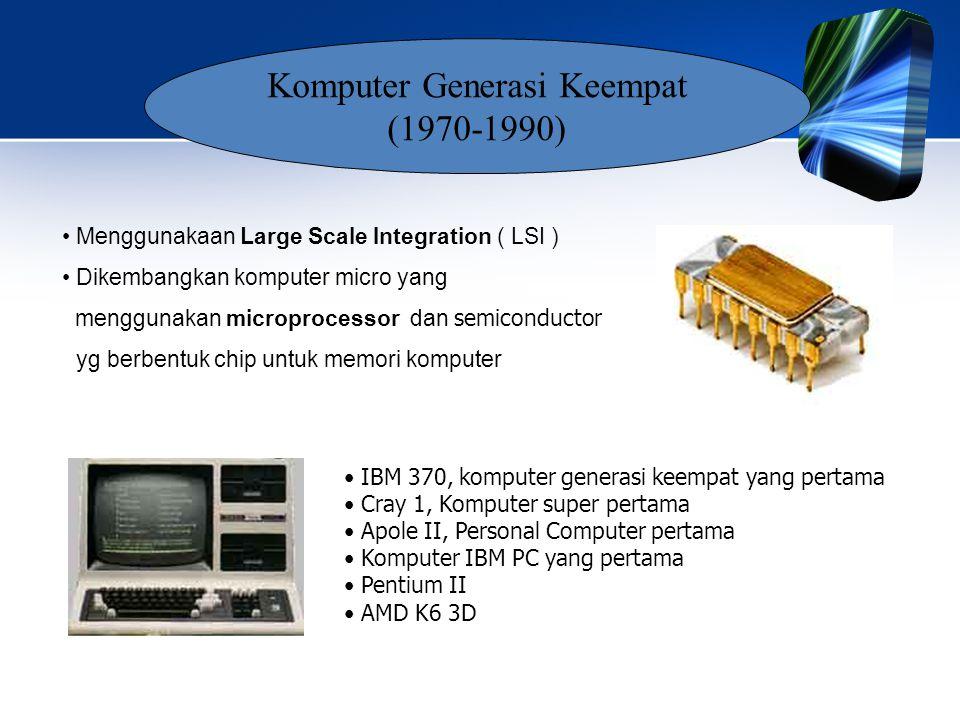 • Menggunakaan Large Scale Integration ( LSI ) • Dikembangkan komputer micro yang menggunakan microprocessor dan semiconductor yg berbentuk chip untuk