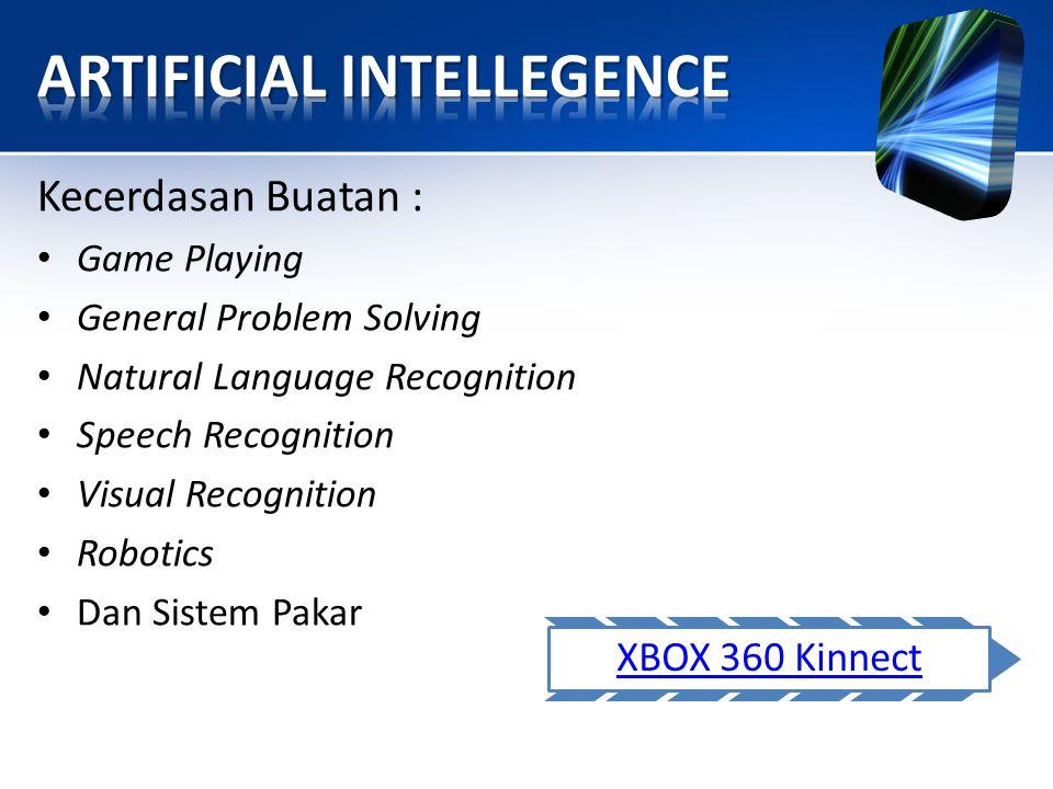 Kecerdasan Buatan : • Game Playing • General Problem Solving • Natural Language Recognition • Speech Recognition • Visual Recognition • Robotics • Dan