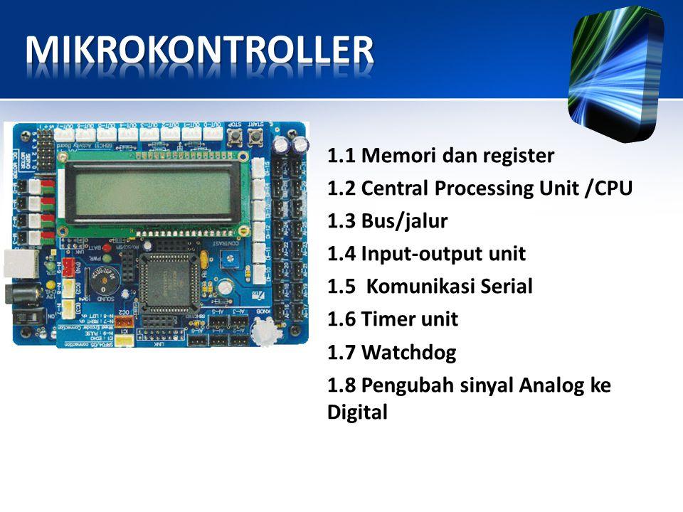 1.1 Memori dan register 1.2 Central Processing Unit /CPU 1.3 Bus/jalur 1.4 Input-output unit 1.5 Komunikasi Serial 1.6 Timer unit 1.7 Watchdog 1.8 Pen