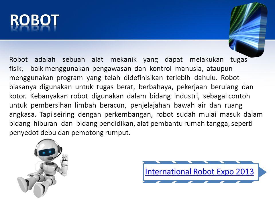 Robot adalah sebuah alat mekanik yang dapat melakukan tugas fisik, baik menggunakan pengawasan dan kontrol manusia, ataupun menggunakan program yang t