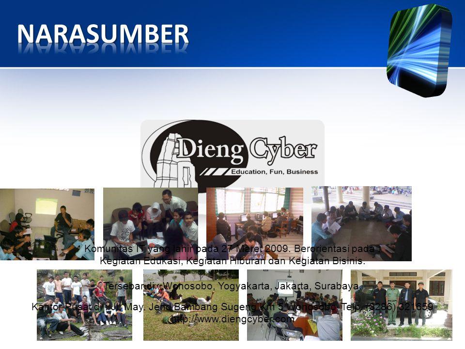 Komunitas IT yang lahir pada 27 Maret 2009. Berorientasi pada : Kegiatan Edukasi, Kegiatan Hiburan dan Kegiatan Bisinis. Tersebar di : Wonosobo, Yogya