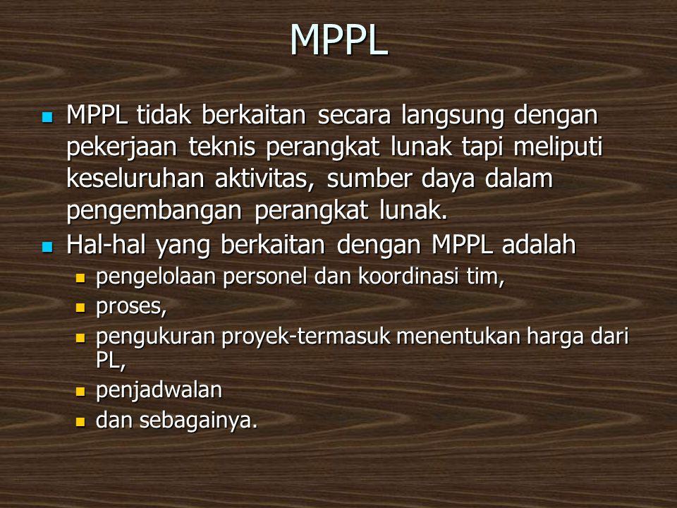 MPPL  MPPL tidak berkaitan secara langsung dengan pekerjaan teknis perangkat lunak tapi meliputi keseluruhan aktivitas, sumber daya dalam pengembangan perangkat lunak.