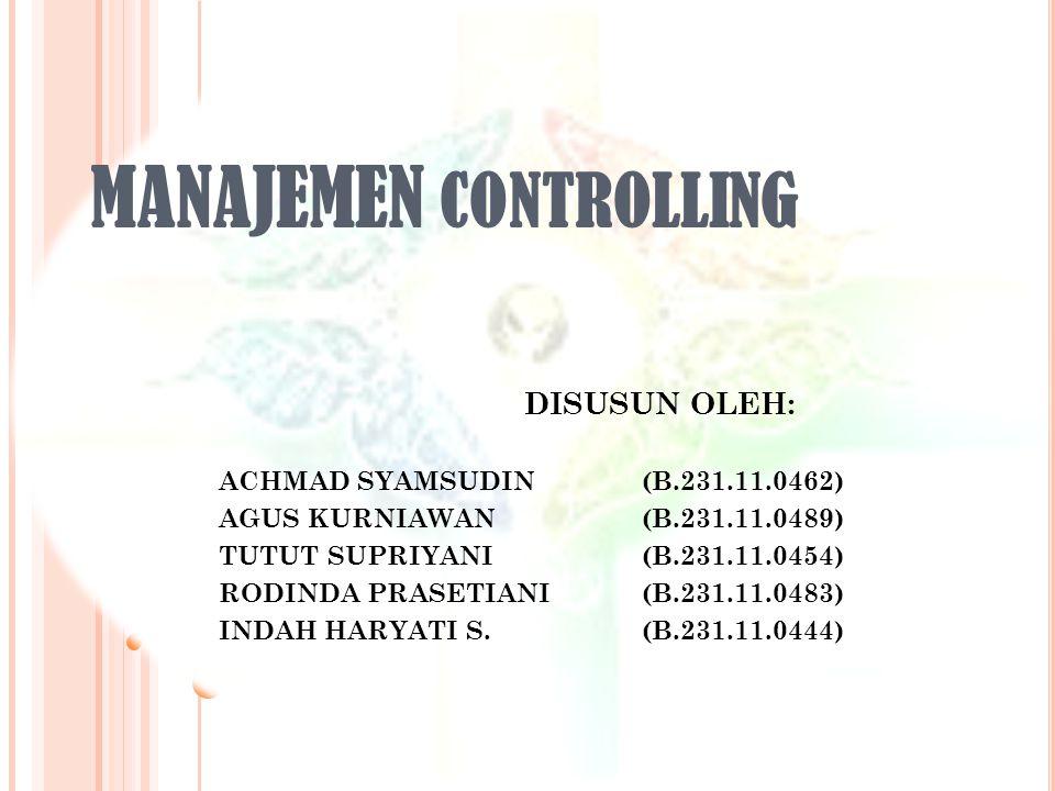 MANAJEMEN CONTROLLING DISUSUN OLEH: ACHMAD SYAMSUDIN(B.231.11.0462) AGUS KURNIAWAN(B.231.11.0489) TUTUT SUPRIYANI(B.231.11.0454) RODINDA PRASETIANI(B.