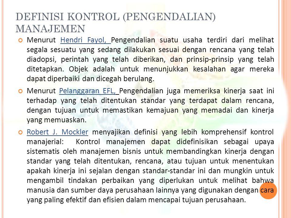 DEFINISI KONTROL (PENGENDALIAN) MANAJEMEN Menurut Hendri Fayol, Pengendalian suatu usaha terdiri dari melihat segala sesuatu yang sedang dilakukan ses