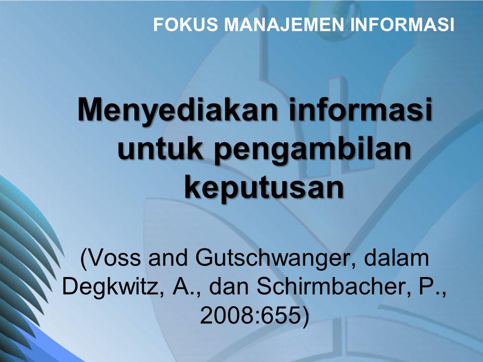 FOKUS MANAJEMEN INFORMASI Menyediakan informasi untuk pengambilan keputusan (Voss and Gutschwanger, dalam Degkwitz, A., dan Schirmbacher, P., 2008:655)