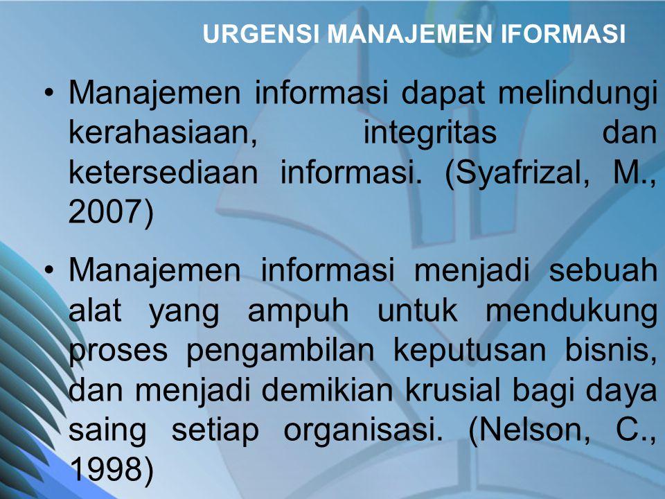 URGENSI MANAJEMEN IFORMASI •Manajemen informasi dapat melindungi kerahasiaan, integritas dan ketersediaan informasi.