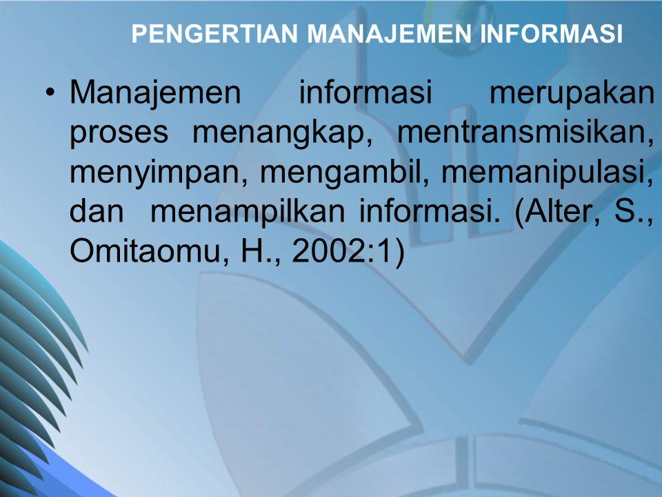 PENGERTIAN MANAJEMEN INFORMASI •Manajemen informasi adalah perencanaan, pengadaan, pengolahan, distribusi dan alokasi informasi sebagai sumber daya untuk mempersiapkan dan memfasilitasi keputusan.