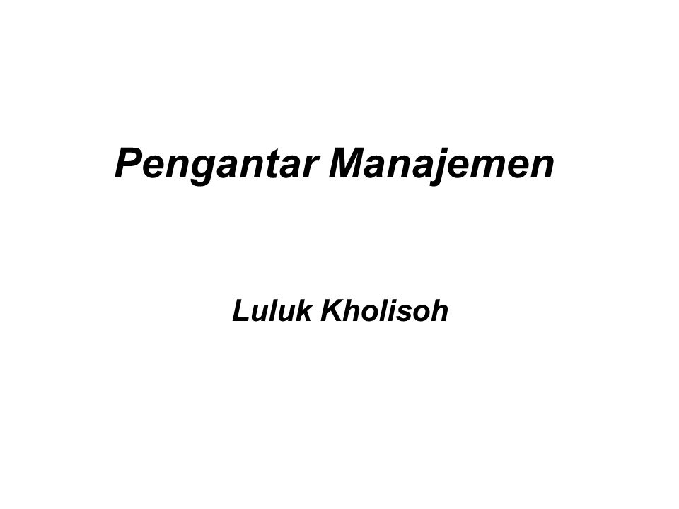 Teori Manajemen Kontemporer •Perspektif Sistem dalam Manajemen Open System, Sub-Sistem, Sinergi dan Entropi •Perspektif Kontingensi dalam Manajemen There is no such things as one best and general way on management