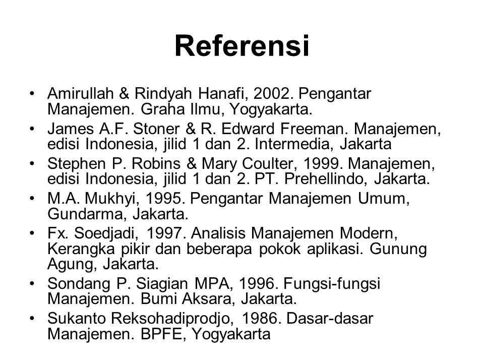 Referensi •Amirullah & Rindyah Hanafi, 2002.Pengantar Manajemen.