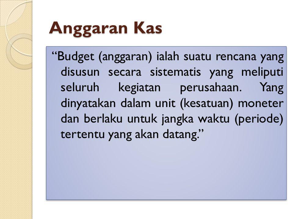 """Anggaran Kas """"Budget (anggaran) ialah suatu rencana yang disusun secara sistematis yang meliputi seluruh kegiatan perusahaan. Yang dinyatakan dalam un"""