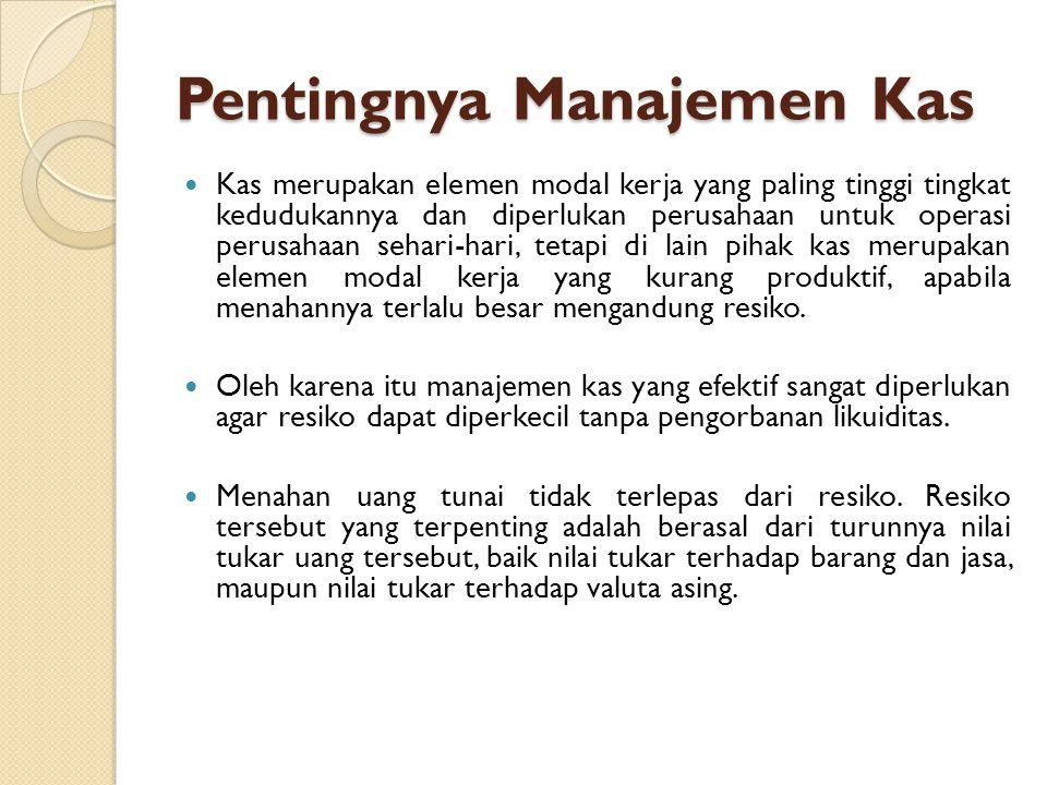 Pentingnya Manajemen Kas  Kas merupakan elemen modal kerja yang paling tinggi tingkat kedudukannya dan diperlukan perusahaan untuk operasi perusahaan