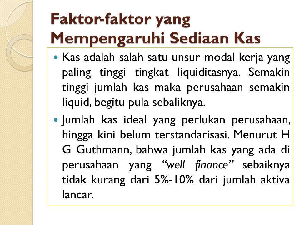 Faktor-faktor yang Mempengaruhi Sediaan Kas  Kas adalah salah satu unsur modal kerja yang paling tinggi tingkat liquiditasnya. Semakin tinggi jumlah