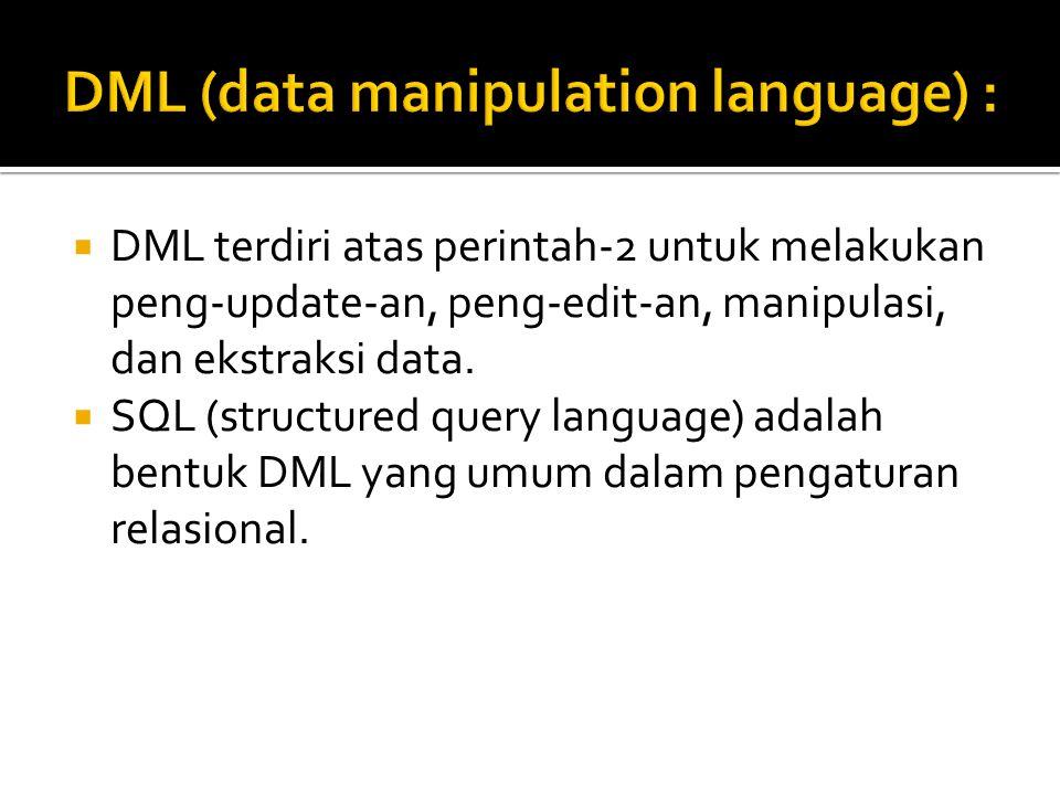  DML terdiri atas perintah-2 untuk melakukan peng-update-an, peng-edit-an, manipulasi, dan ekstraksi data.  SQL (structured query language) adalah b