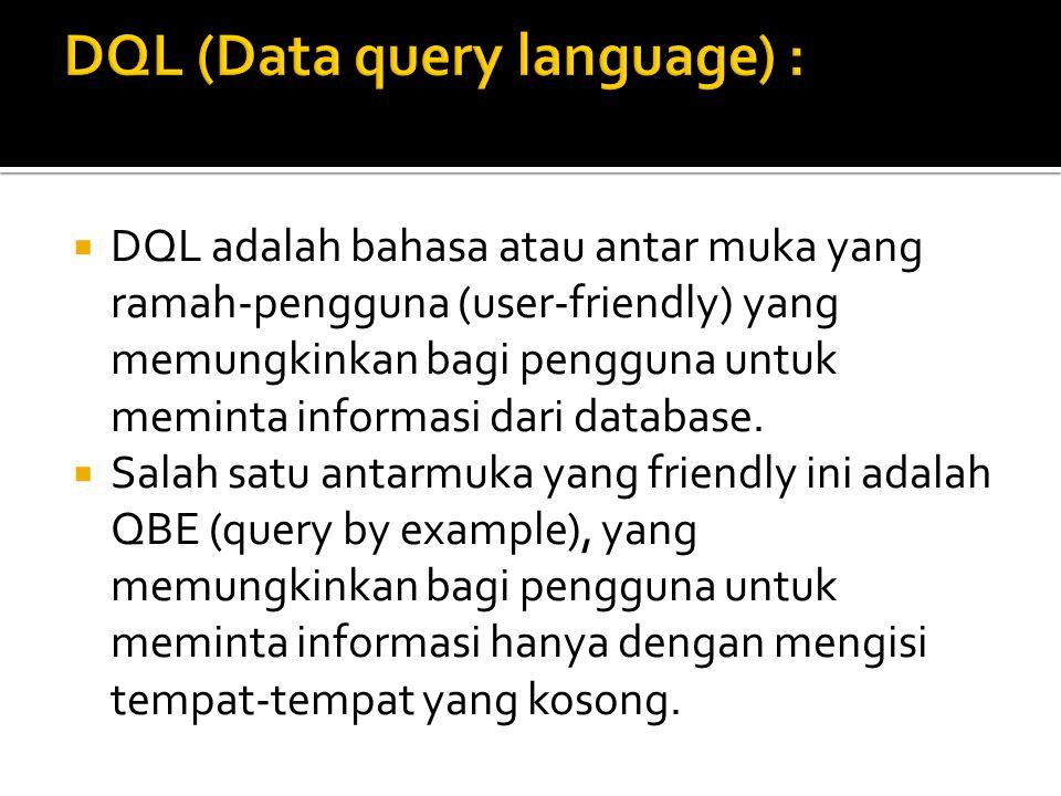  DQL adalah bahasa atau antar muka yang ramah-pengguna (user-friendly) yang memungkinkan bagi pengguna untuk meminta informasi dari database.  Salah