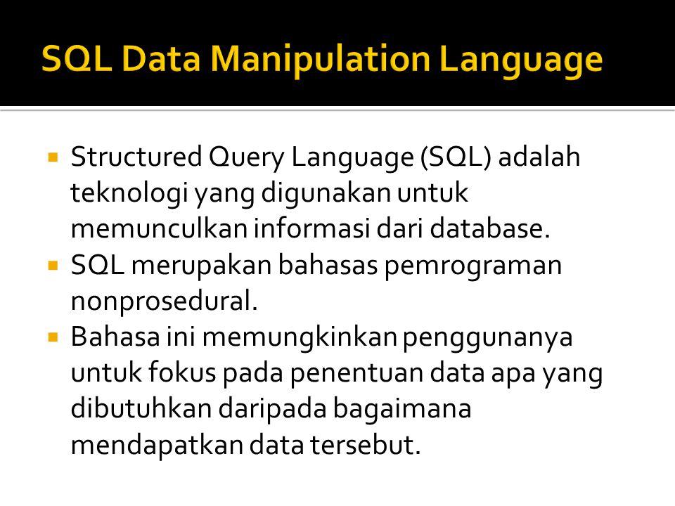  Structured Query Language (SQL) adalah teknologi yang digunakan untuk memunculkan informasi dari database.  SQL merupakan bahasas pemrograman nonpr