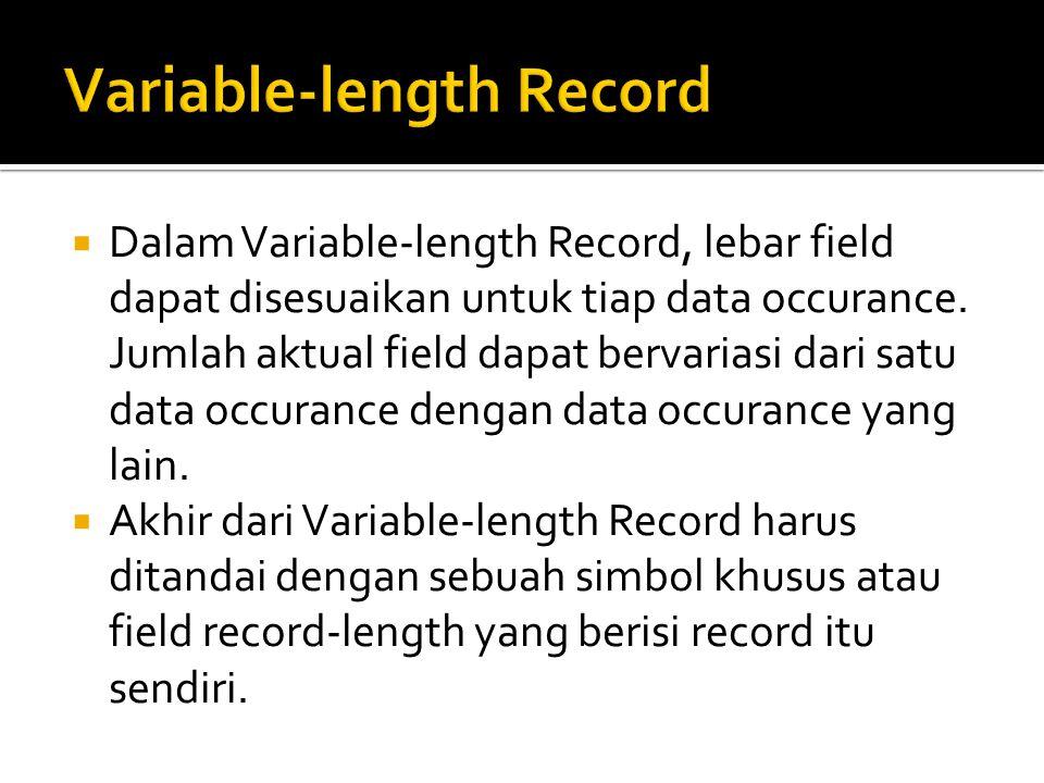  Dalam Variable-length Record, lebar field dapat disesuaikan untuk tiap data occurance. Jumlah aktual field dapat bervariasi dari satu data occurance