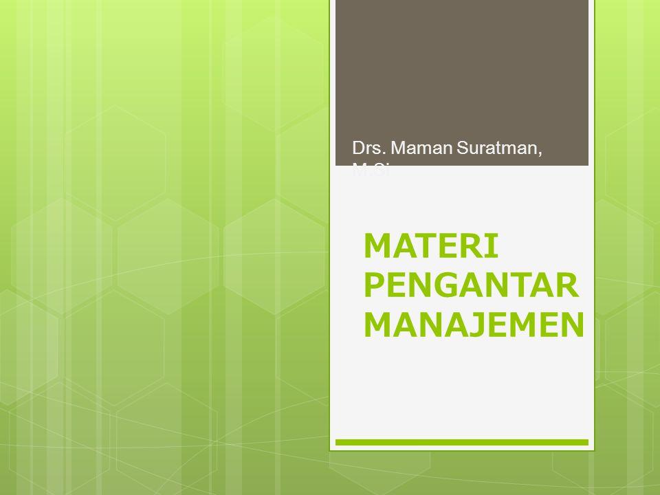 MATERI PENGANTAR MANAJEMEN Drs. Maman Suratman, M.Si