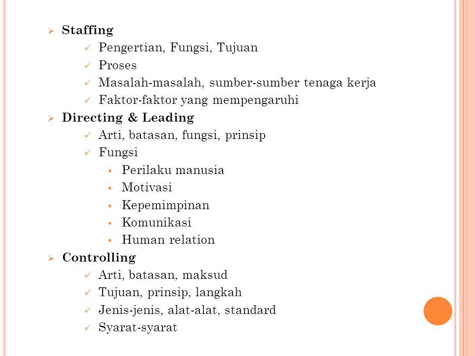  Staffing  Pengertian, Fungsi, Tujuan  Proses  Masalah-masalah, sumber-sumber tenaga kerja  Faktor-faktor yang mempengaruhi  Directing & Leading