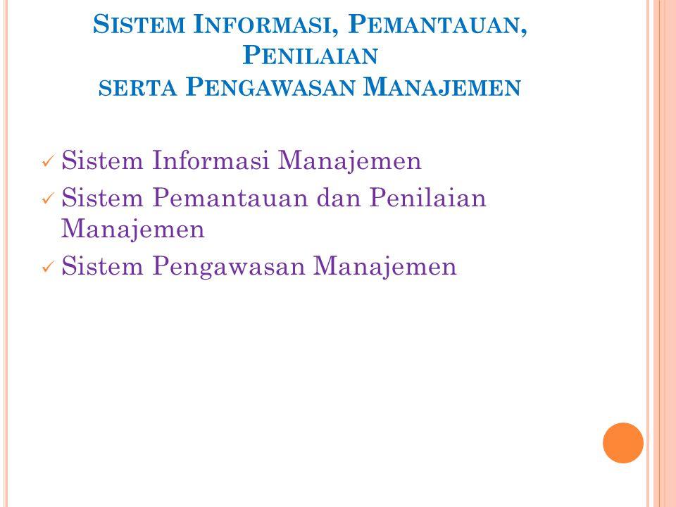 S ISTEM I NFORMASI, P EMANTAUAN, P ENILAIAN SERTA P ENGAWASAN M ANAJEMEN  Sistem Informasi Manajemen  Sistem Pemantauan dan Penilaian Manajemen  Si