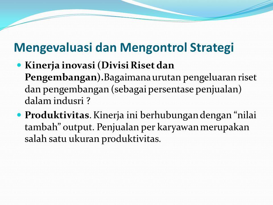 Mengevaluasi dan Mengontrol Strategi  Kinerja inovasi (Divisi Riset dan Pengembangan).Bagaimana urutan pengeluaran riset dan pengembangan (sebagai pe