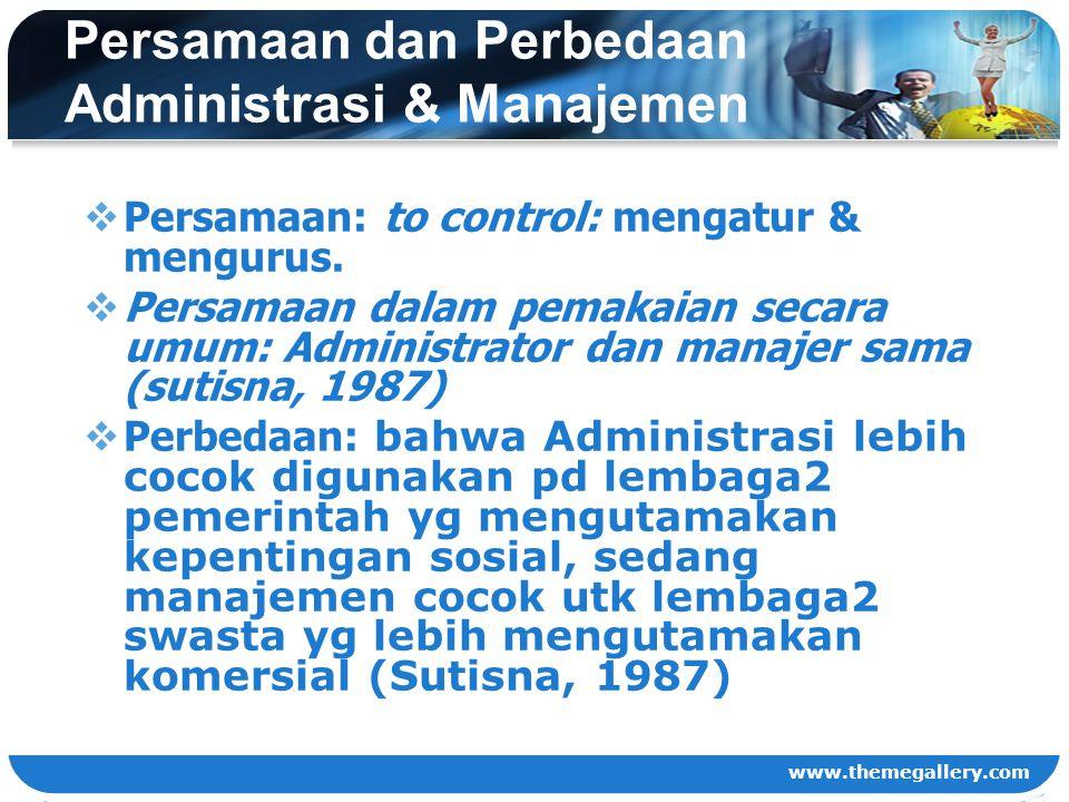 www.themegallery.com Persamaan dan Perbedaan Administrasi & Manajemen  Persamaan: to control: mengatur & mengurus.  Persamaan dalam pemakaian secara