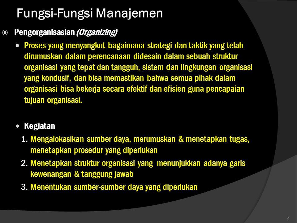 Fungsi-Fungsi Manajemen  Pengorganisasian (Organizing)  Proses yang menyangkut bagaimana strategi dan taktik yang telah dirumuskan dalam perencanaan