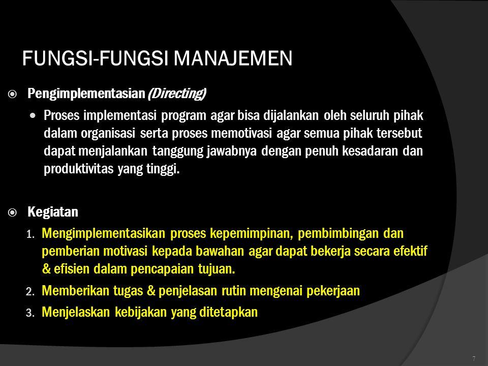 FUNGSI-FUNGSI MANAJEMEN  Pengimplementasian (Directing)  Proses implementasi program agar bisa dijalankan oleh seluruh pihak dalam organisasi serta