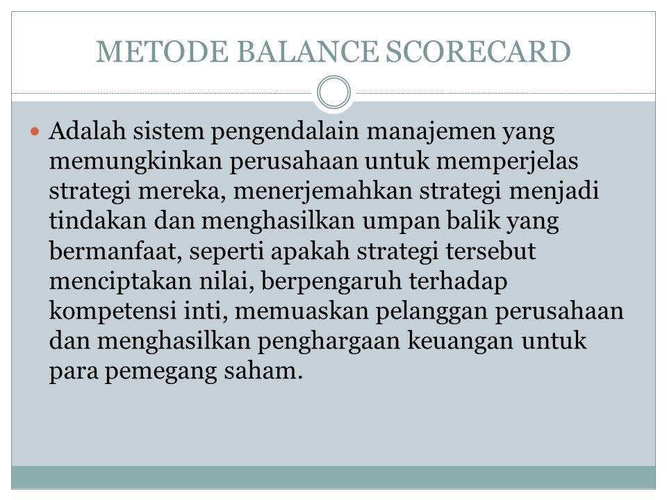 METODE BALANCE SCORECARD  Adalah sistem pengendalain manajemen yang memungkinkan perusahaan untuk memperjelas strategi mereka, menerjemahkan strategi
