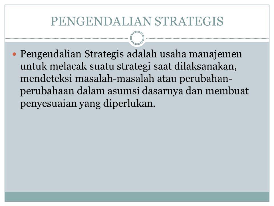 PENGENDALIAN STRATEGIS  Pengendalian Strategis adalah usaha manajemen untuk melacak suatu strategi saat dilaksanakan, mendeteksi masalah-masalah atau
