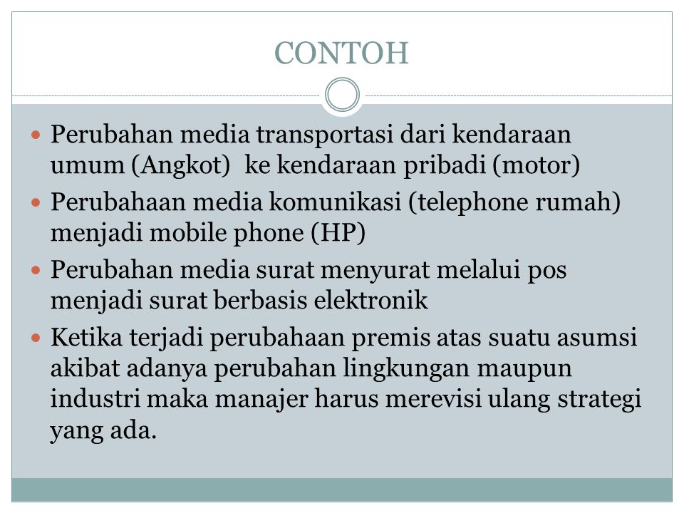 CONTOH  Perubahan media transportasi dari kendaraan umum (Angkot) ke kendaraan pribadi (motor)  Perubahaan media komunikasi (telephone rumah) menjad