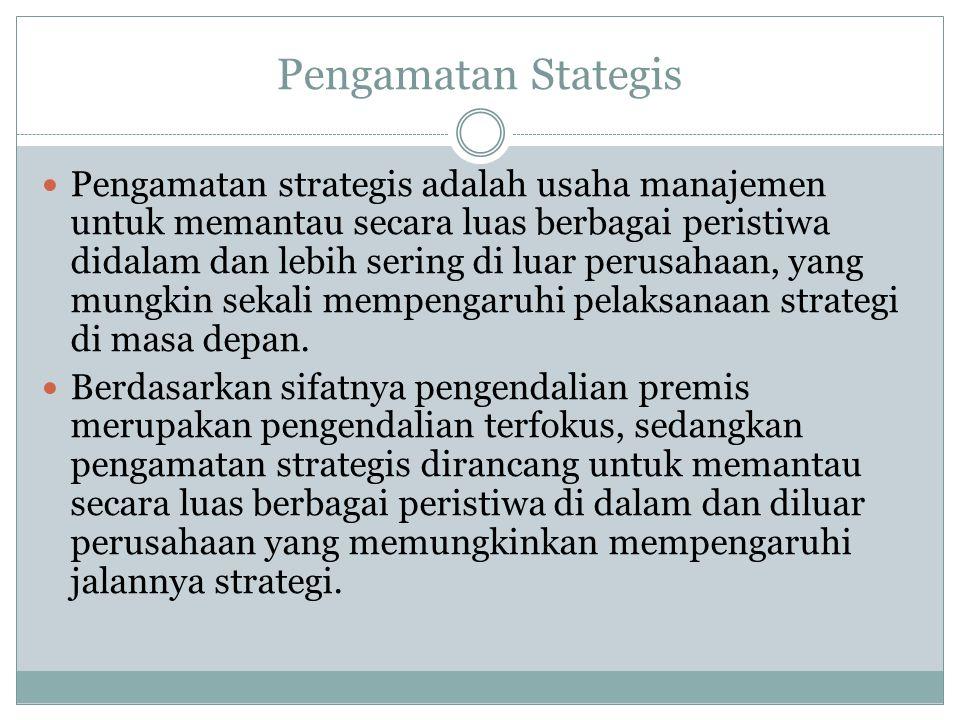 Pengamatan Stategis  Pengamatan strategis adalah usaha manajemen untuk memantau secara luas berbagai peristiwa didalam dan lebih sering di luar perus